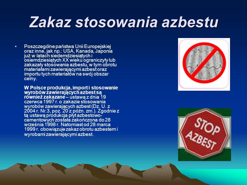 Zakaz stosowania azbestu Poszczególne państwa Unii Europejskiej oraz inne, jak np.: USA, Kanada, Japonia już w latach siedemdziesiątych i osiemdziesiątych XX wieku ograniczyły lub zakazały stosowania azbestu, w tym obrotu materiałami zawierającymi azbest oraz importu tych materiałów na swój obszar celny.