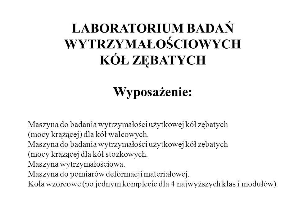 LABORATORIUM BADAŃ WYTRZYMAŁOŚCIOWYCH KÓŁ ZĘBATYCH Wyposażenie: Maszyna do badania wytrzymałości użytkowej kół zębatych (mocy krążącej) dla kół walcow