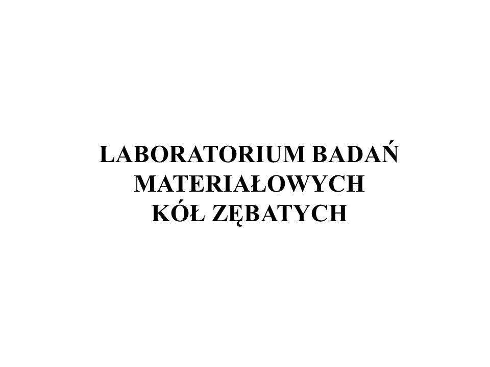 LABORATORIUM BADAŃ MATERIAŁOWYCH KÓŁ ZĘBATYCH