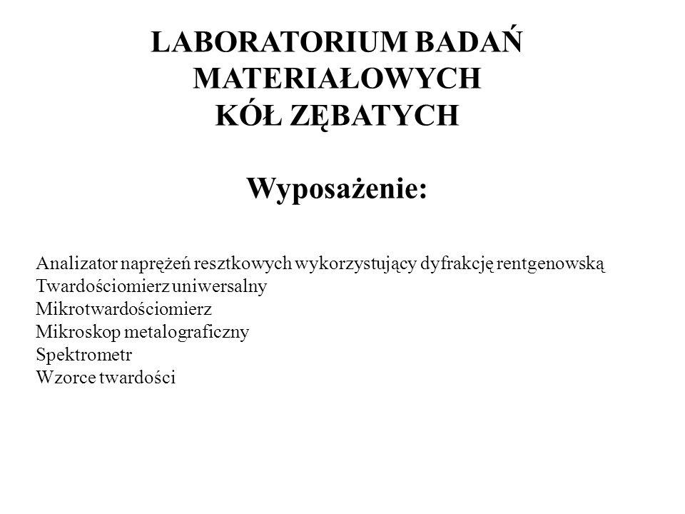 LABORATORIUM BADAŃ MATERIAŁOWYCH KÓŁ ZĘBATYCH Wyposażenie: Analizator naprężeń resztkowych wykorzystujący dyfrakcję rentgenowską Twardościomierz uniwe