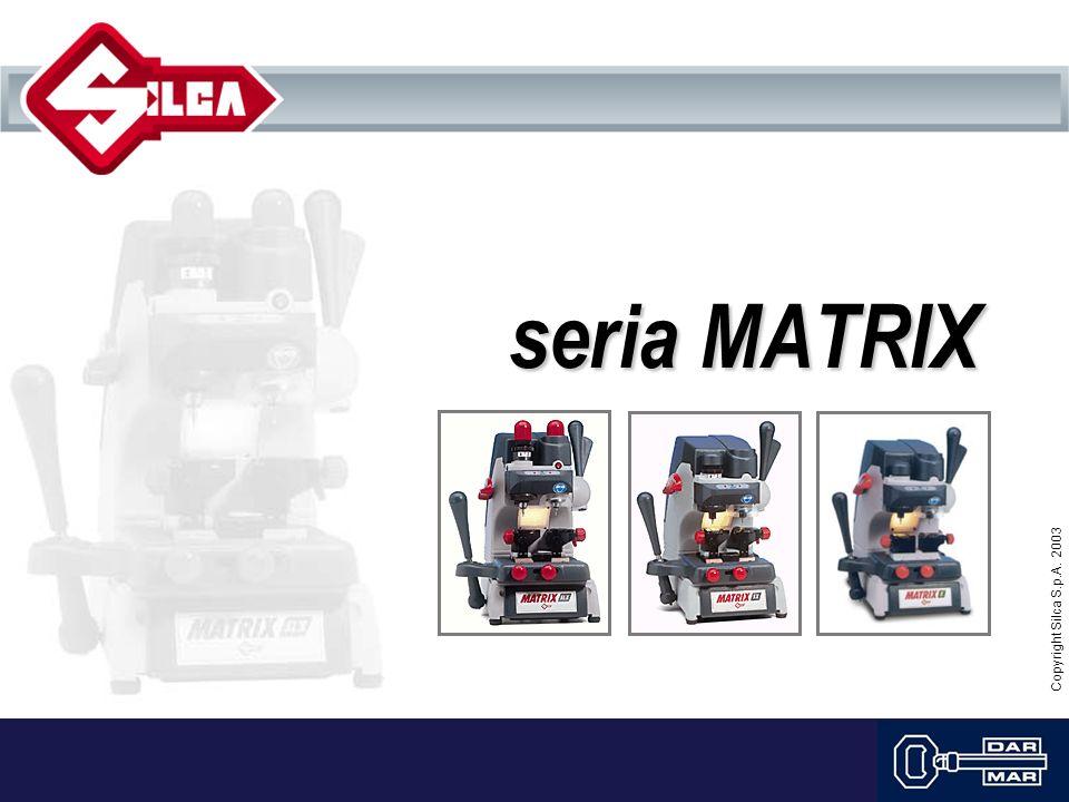 Copyright Silca S.p.A. 2003 seria MATRIX