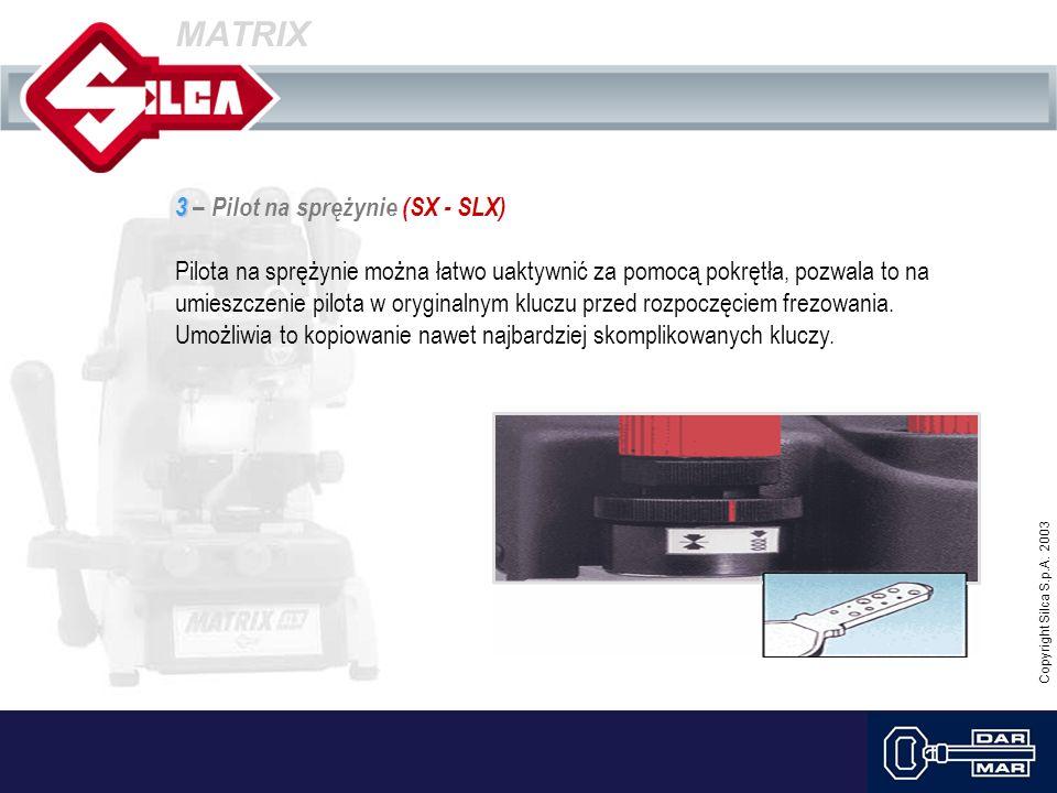 Copyright Silca S.p.A. 2003 MATRIX 3 3 – Pilot na sprężynie (SX - SLX) Pilota na sprężynie można łatwo uaktywnić za pomocą pokrętła, pozwala to na umi
