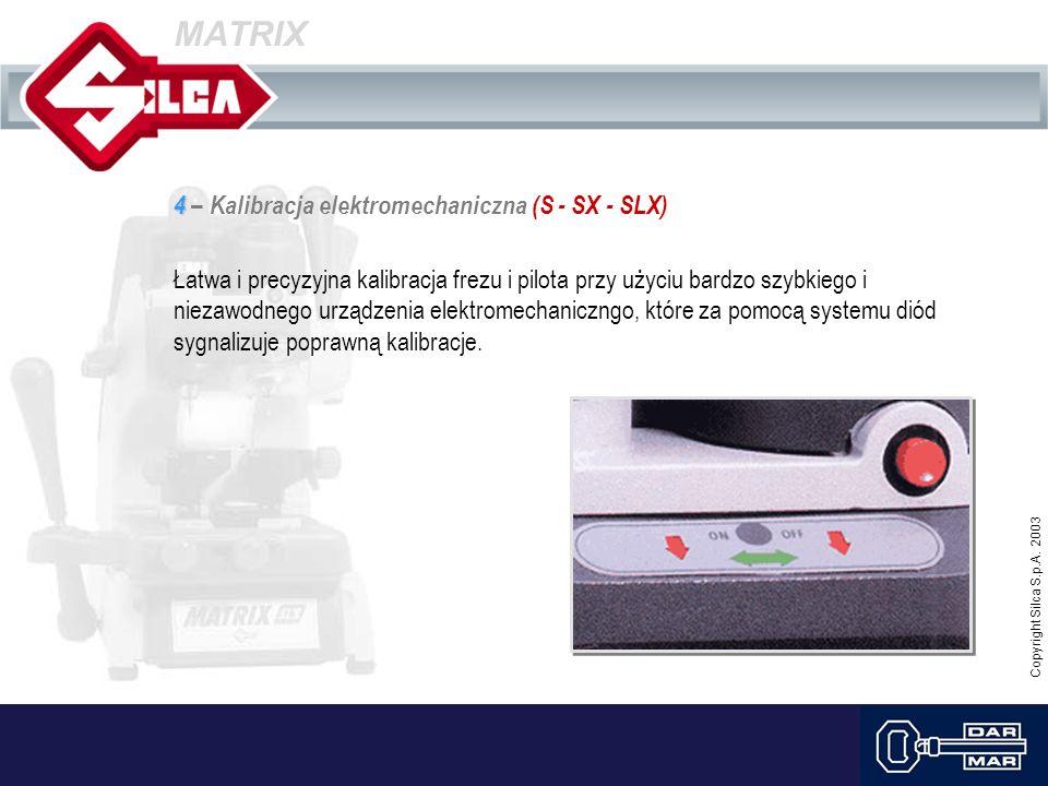 Copyright Silca S.p.A. 2003 MATRIX 4 4 – Kalibracja elektromechaniczna (S - SX - SLX) Łatwa i precyzyjna kalibracja frezu i pilota przy użyciu bardzo