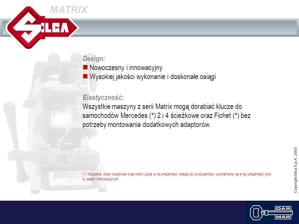 Copyright Silca S.p.A. 2003 MATRIX Design: Nowoczesny i innowacyjny Wysokiej jakości wykonanie i doskonałe osiągi Elastyczność: Wszystkie maszyny z se