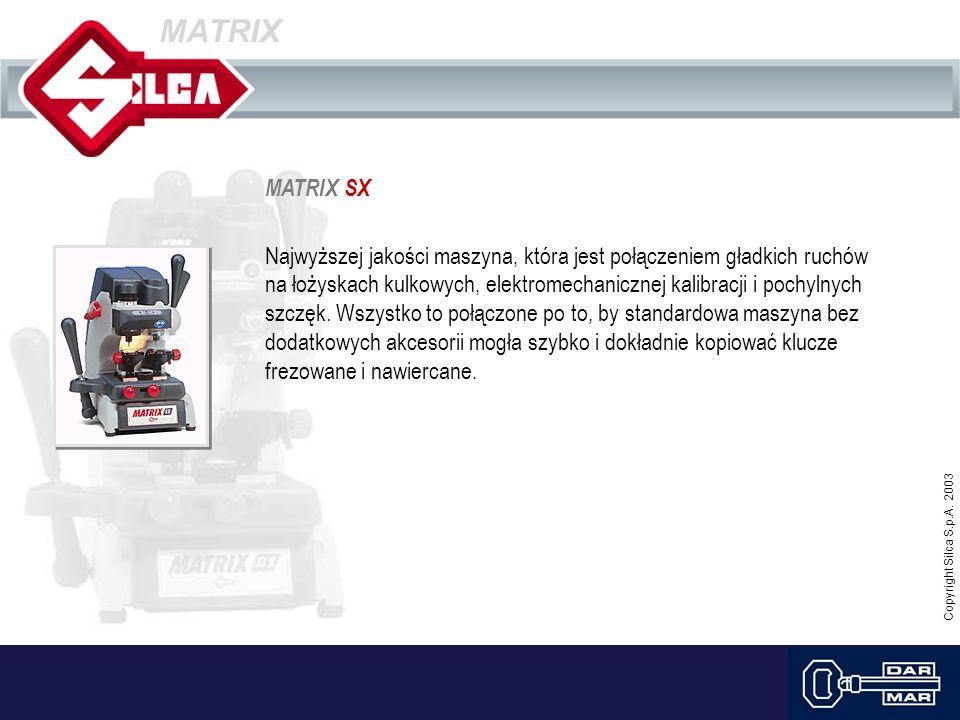 Copyright Silca S.p.A. 2003 MATRIX MATRIX SX Najwyższej jakości maszyna, która jest połączeniem gładkich ruchów na łożyskach kulkowych, elektromechani