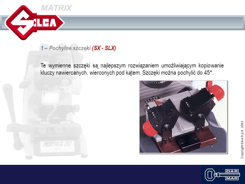 Copyright Silca S.p.A. 2003 MATRIX 1 1 – Pochylne szczęki (SX - SLX) Te wymienne szczęki są najlepszym rozwiązaniem umożliwiającym kopiowanie kluczy n