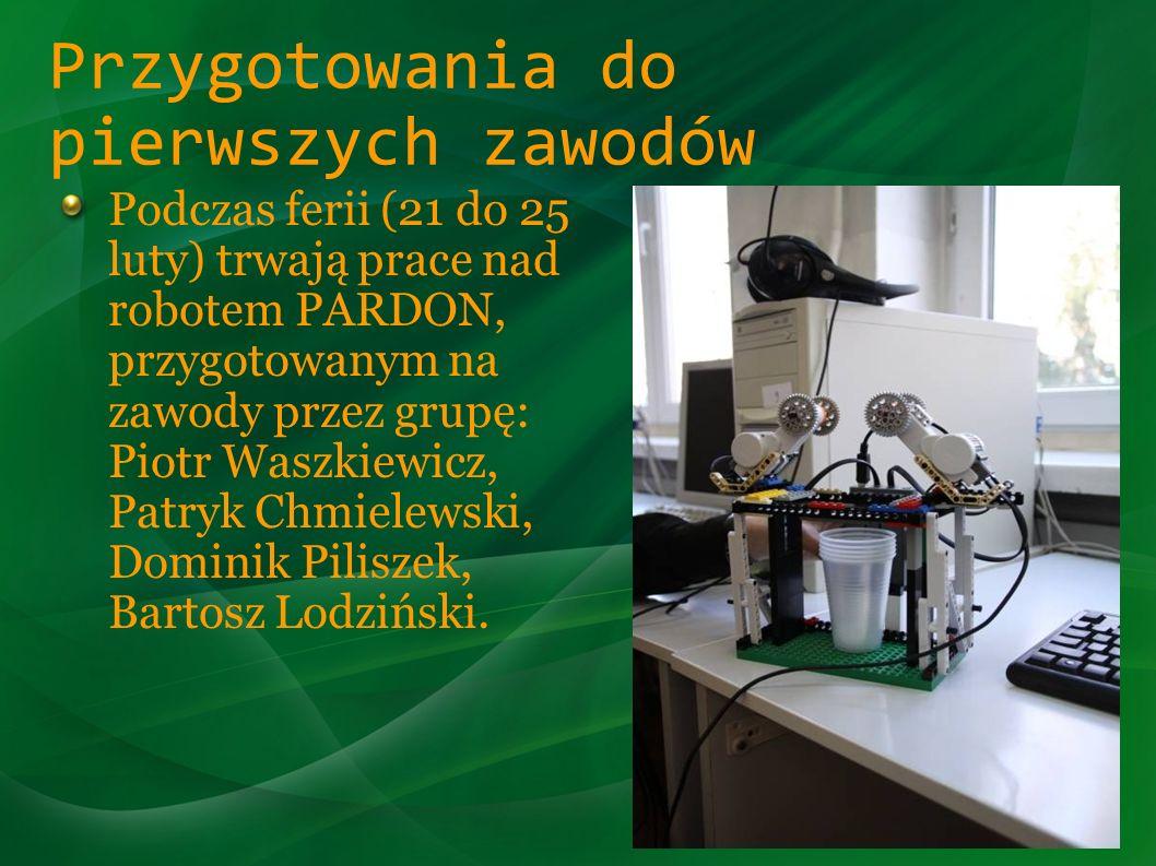 Przygotowania do pierwszych zawodów Podczas ferii (21 do 25 luty) trwają prace nad robotem PARDON, przygotowanym na zawody przez grupę: Piotr Waszkiew