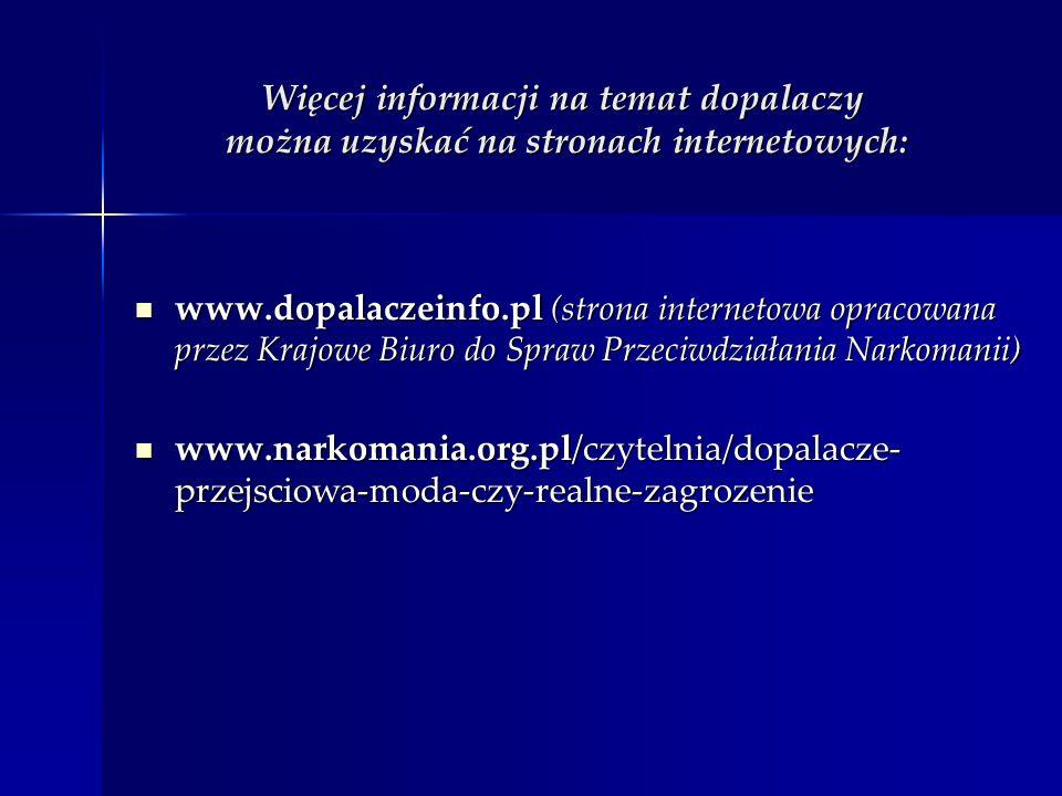 Więcej informacji na temat dopalaczy można uzyskać na stronach internetowych: www.dopalaczeinfo.pl (strona internetowa opracowana przez Krajowe Biuro