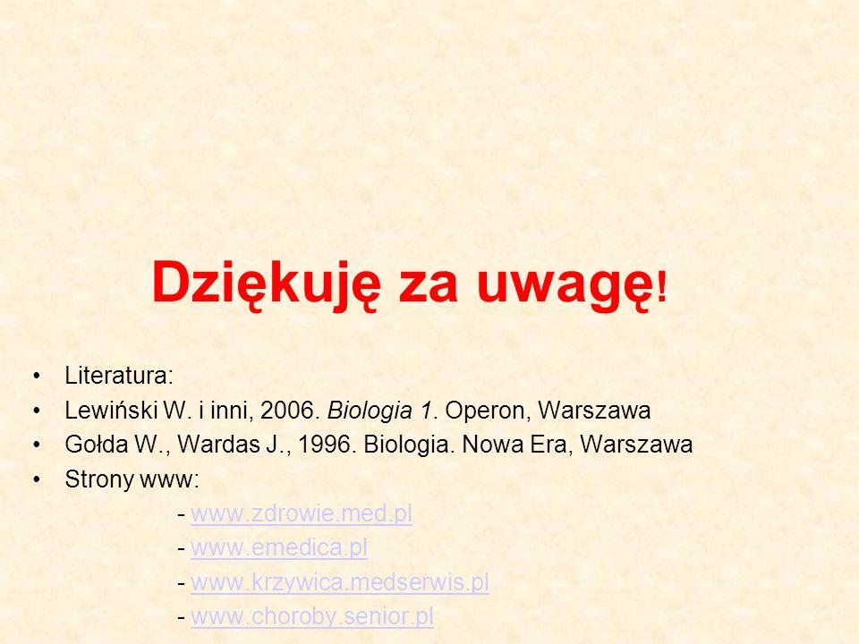 Dziękuję za uwagę ! Literatura: Lewiński W. i inni, 2006. Biologia 1. Operon, Warszawa Gołda W., Wardas J., 1996. Biologia. Nowa Era, Warszawa Strony