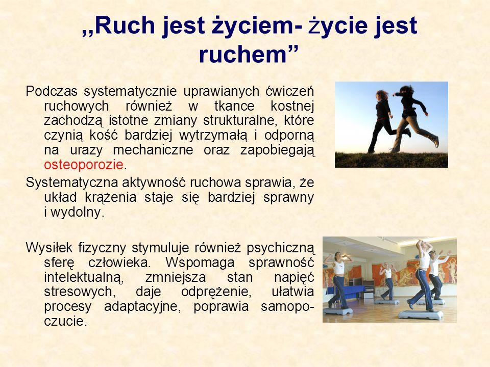 ,,Ruch jest życiem- życie jest ruchem Podczas systematycznie uprawianych ćwiczeń ruchowych również w tkance kostnej zachodzą istotne zmiany struktural