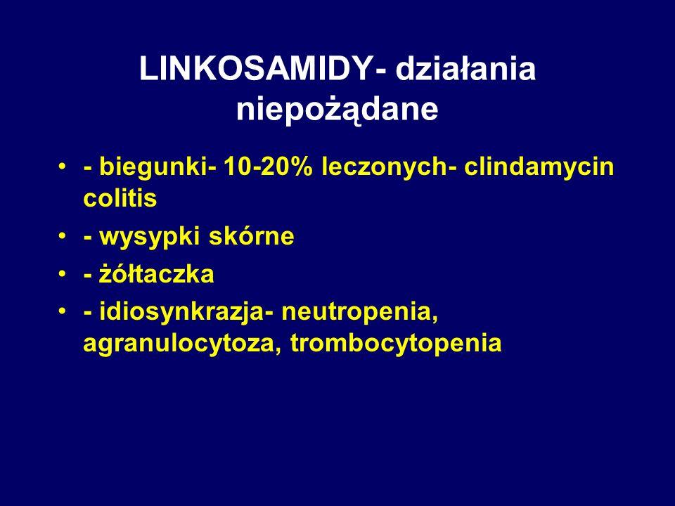 LINKOSAMIDY- działania niepożądane - biegunki- 10-20% leczonych- clindamycin colitis - wysypki skórne - żółtaczka - idiosynkrazja- neutropenia, agranu