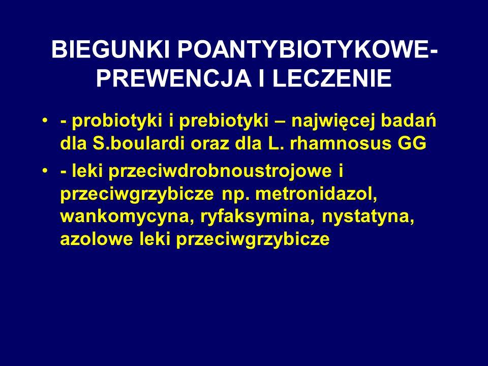 BIEGUNKI POANTYBIOTYKOWE- PREWENCJA I LECZENIE - probiotyki i prebiotyki – najwięcej badań dla S.boulardi oraz dla L. rhamnosus GG - leki przeciwdrobn