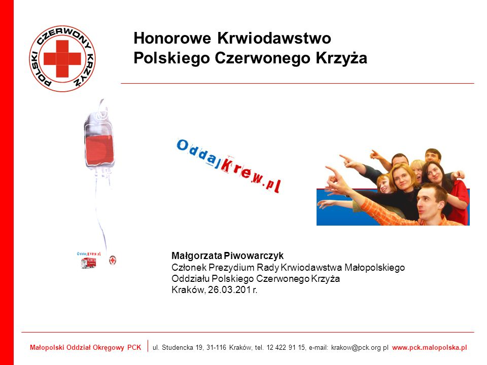 Małopolski Oddział Okręgowy PCK ul. Studencka 19, 31-116 Kraków, tel. 12 422 91 15, e-mail: krakow@pck.org pl www.pck.malopolska.pl Honorowe Krwiodaws