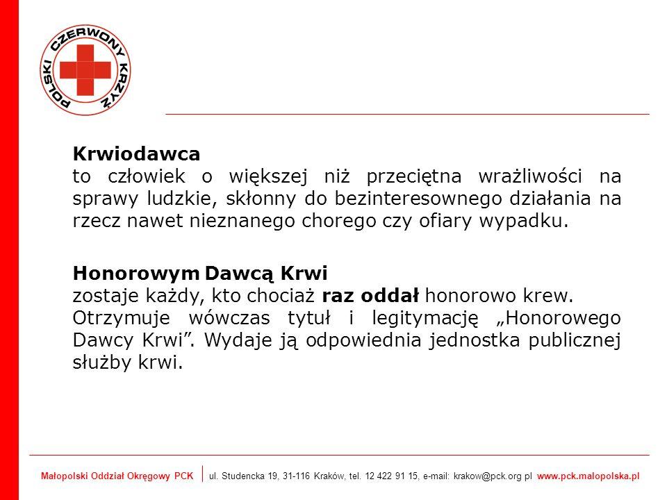Małopolski Oddział Okręgowy PCK ul. Studencka 19, 31-116 Kraków, tel. 12 422 91 15, e-mail: krakow@pck.org pl www.pck.malopolska.pl Krwiodawca to czło