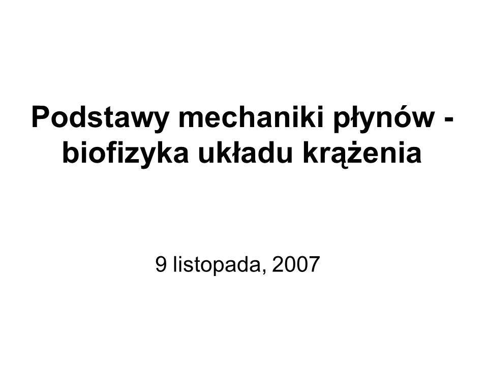 Podstawy mechaniki płynów - biofizyka układu krążenia 9 listopada, 2007