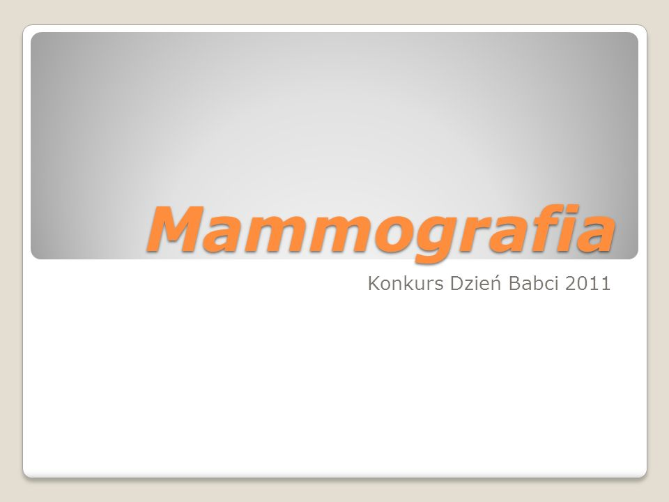 Źródła informacji: ABC mammografii – mini poradnik dla kobiet www.google.pl www.zdrowie.med.pl www.resmedica.pl