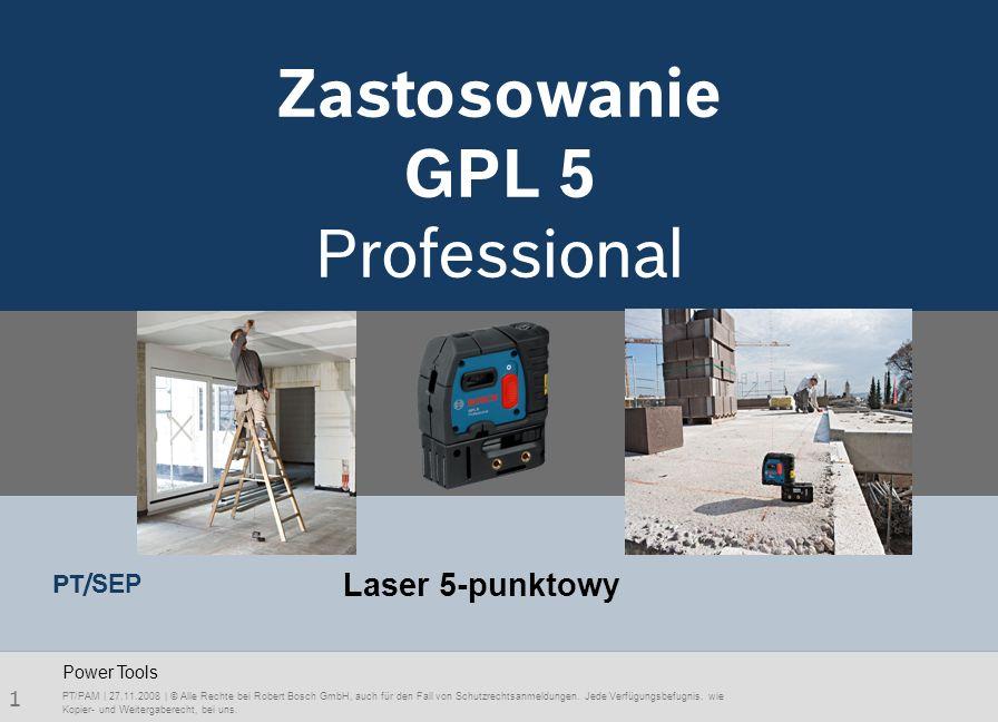 1 Zastosowanie GPL 5 Professional PT/PAM | 27.11.2008 | © Alle Rechte bei Robert Bosch GmbH, auch für den Fall von Schutzrechtsanmeldungen. Jede Verfü