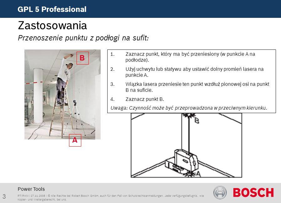 3 GPL 5 Professional PT/PAM | 27.11.2008 | © Alle Rechte bei Robert Bosch GmbH, auch für den Fall von Schutzrechtsanmeldungen. Jede Verfügungsbefugnis
