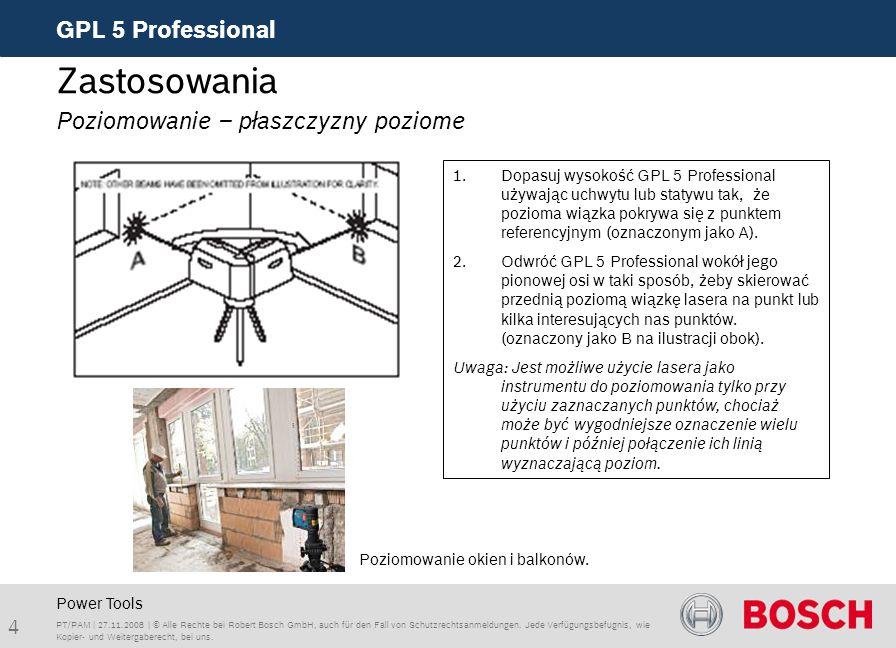 4 GPL 5 Professional PT/PAM | 27.11.2008 | © Alle Rechte bei Robert Bosch GmbH, auch für den Fall von Schutzrechtsanmeldungen. Jede Verfügungsbefugnis