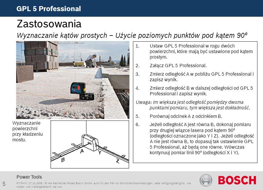 5 GPL 5 Professional PT/PAM | 27.11.2008 | © Alle Rechte bei Robert Bosch GmbH, auch für den Fall von Schutzrechtsanmeldungen. Jede Verfügungsbefugnis