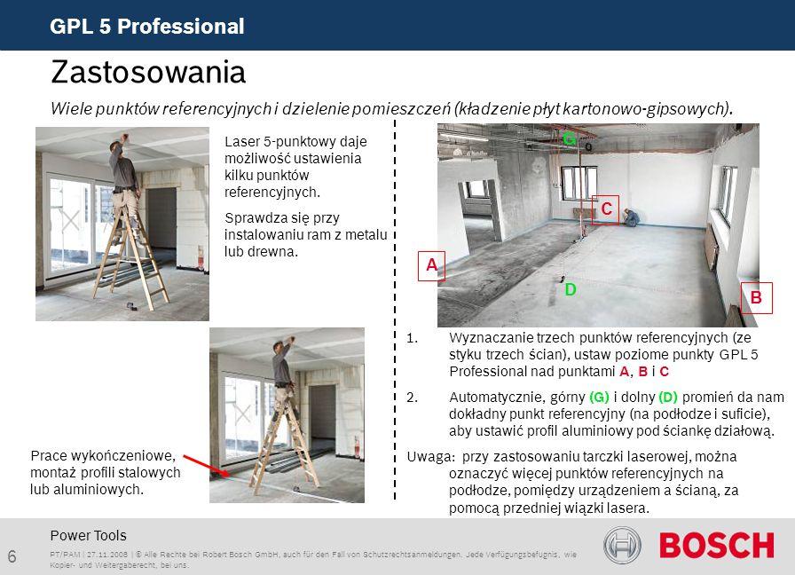 6 GPL 5 Professional PT/PAM | 27.11.2008 | © Alle Rechte bei Robert Bosch GmbH, auch für den Fall von Schutzrechtsanmeldungen. Jede Verfügungsbefugnis
