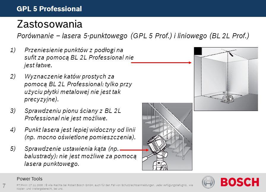 7 GPL 5 Professional PT/PAM | 27.11.2008 | © Alle Rechte bei Robert Bosch GmbH, auch für den Fall von Schutzrechtsanmeldungen.