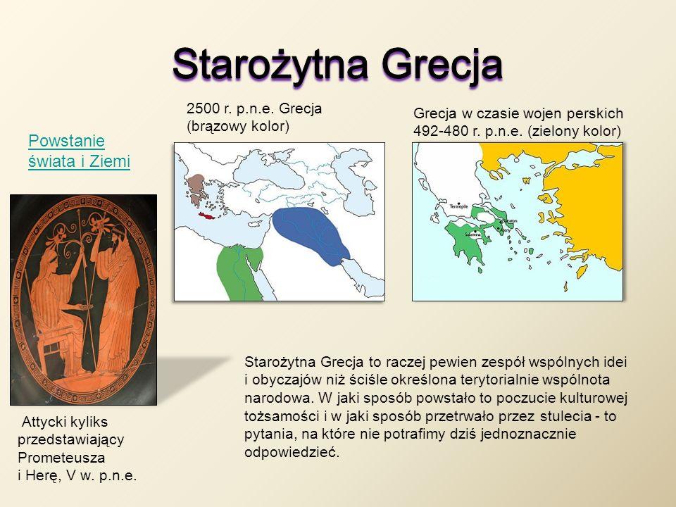 Attycki kyliks przedstawiający Prometeusza i Herę, V w. p.n.e. Powstanie świata i Ziemi 2500 r. p.n.e. Grecja (brązowy kolor) Grecja w czasie wojen pe
