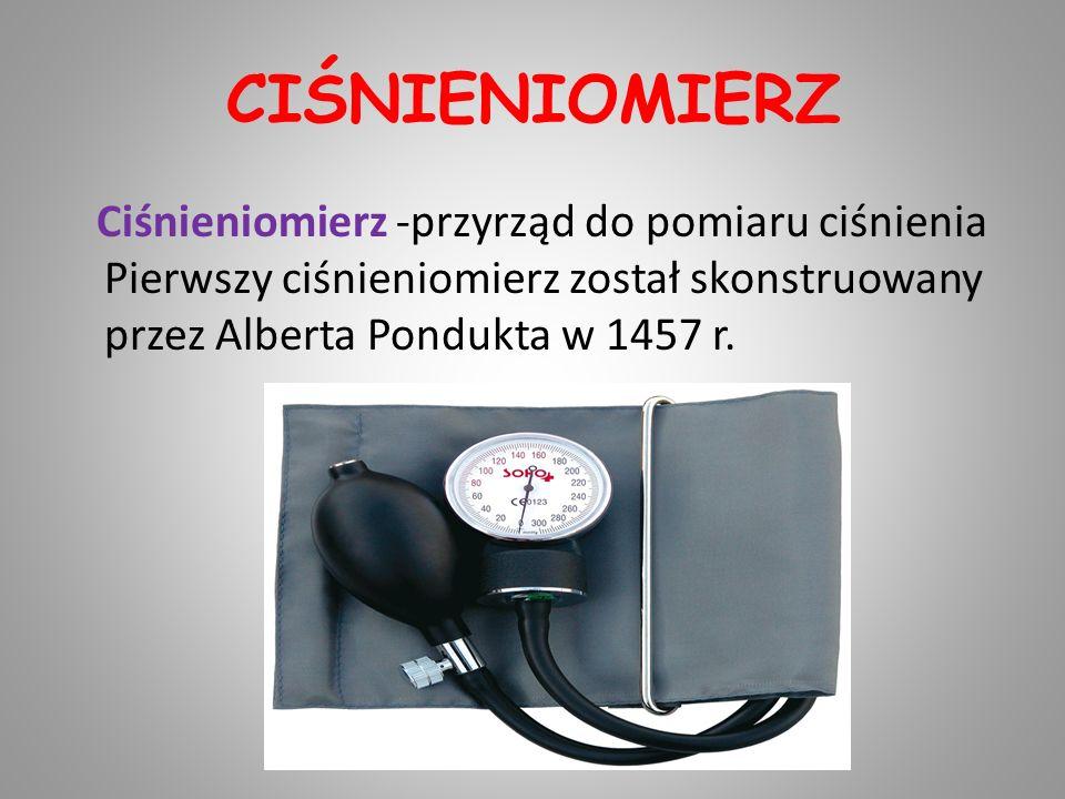 CIŚNIENIOMIERZ Ciśnieniomierz -przyrząd do pomiaru ciśnienia Pierwszy ciśnieniomierz został skonstruowany przez Alberta Pondukta w 1457 r.