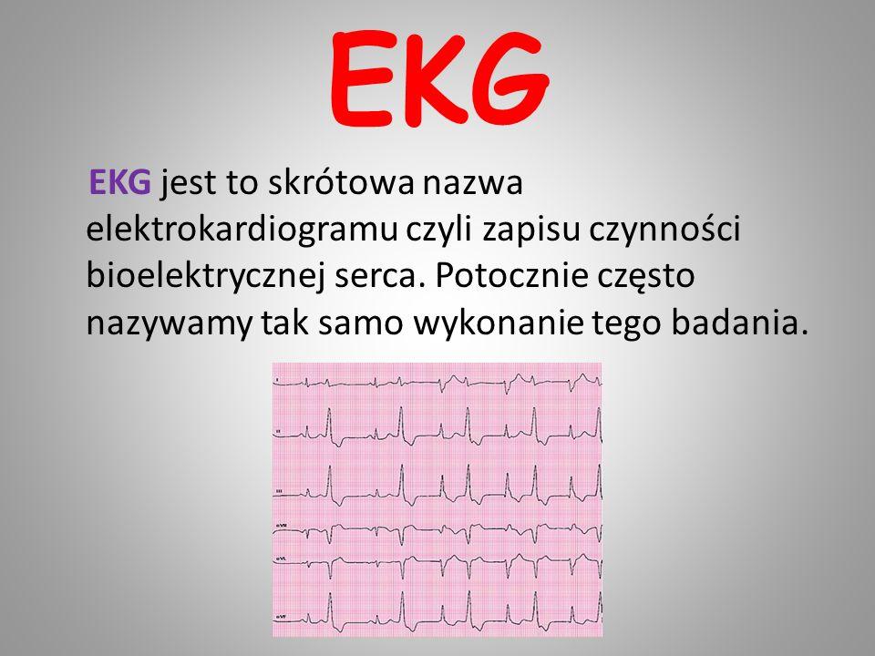 EKG EKG jest to skrótowa nazwa elektrokardiogramu czyli zapisu czynności bioelektrycznej serca. Potocznie często nazywamy tak samo wykonanie tego bada