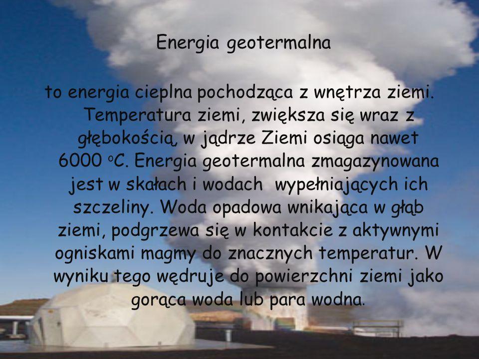 to energia cieplna pochodząca z wnętrza ziemi. Temperatura ziemi, zwiększa się wraz z głębokością, w jądrze Ziemi osiąga nawet 6000 o C. Energia geote