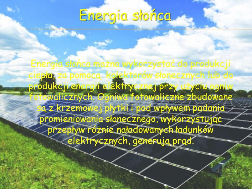 Energia słońca można wykorzystać do produkcji ciepła, za pomocą kolektorów słonecznych lub do produkcji energii elektrycznej przy użyciu ogniw fotowal