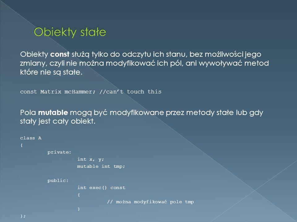 Obiekty const służą tylko do odczytu ich stanu, bez możliwości jego zmiany, czyli nie można modyfikować ich pól, ani wywoływać metod które nie są stałe.