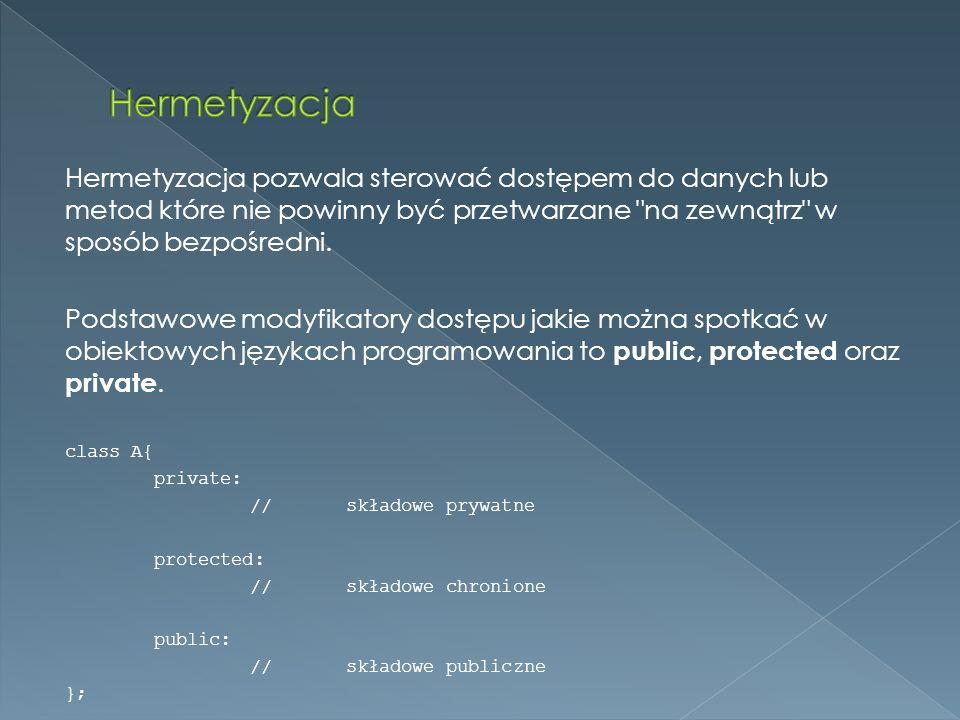 Hermetyzacja pozwala sterować dostępem do danych lub metod które nie powinny być przetwarzane na zewnątrz w sposób bezpośredni.
