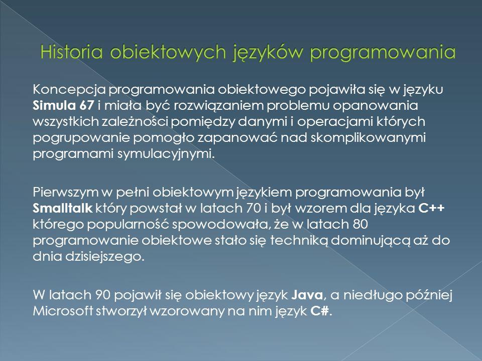 Koncepcja programowania obiektowego pojawiła się w języku Simula 67 i miała być rozwiązaniem problemu opanowania wszystkich zależności pomiędzy danymi i operacjami których pogrupowanie pomogło zapanować nad skomplikowanymi programami symulacyjnymi.