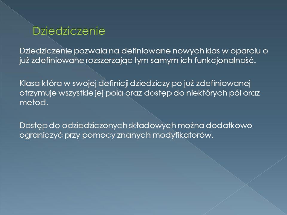 Dziedziczenie pozwala na definiowane nowych klas w oparciu o już zdefiniowane rozszerzając tym samym ich funkcjonalność.
