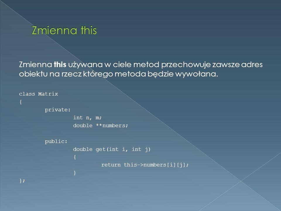 Zmienna this używana w ciele metod przechowuje zawsze adres obiektu na rzecz którego metoda będzie wywołana.