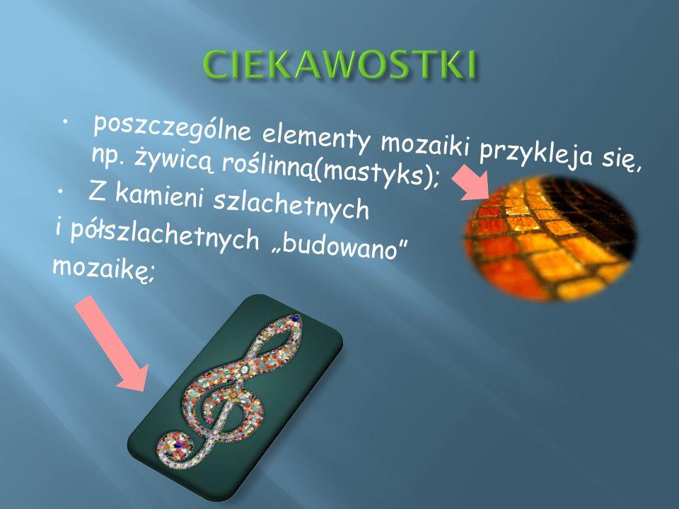 poszczególne elementy mozaiki przykleja się, np.