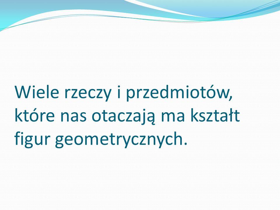 Ciekawostki Geometria-to po grecku mierzenie ziemi Suma długości dowolnych dwóch boków trójkąta jest większa niż długość trzeciego boku Kartki formatu A (np.