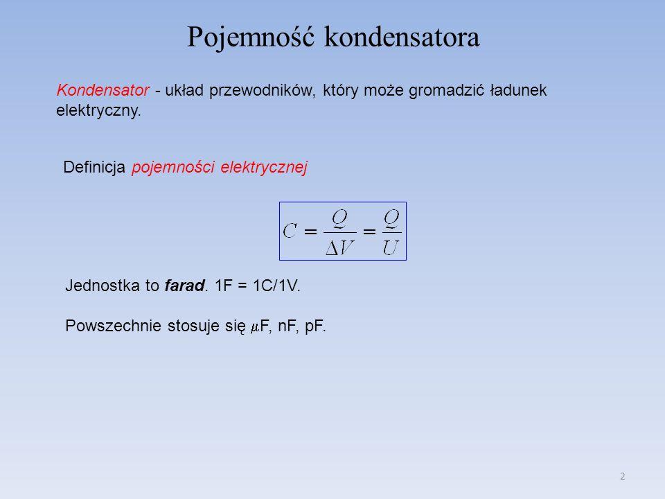 2 Pojemność kondensatora Kondensator - układ przewodników, który może gromadzić ładunek elektryczny. Definicja pojemności elektrycznej Jednostka to fa