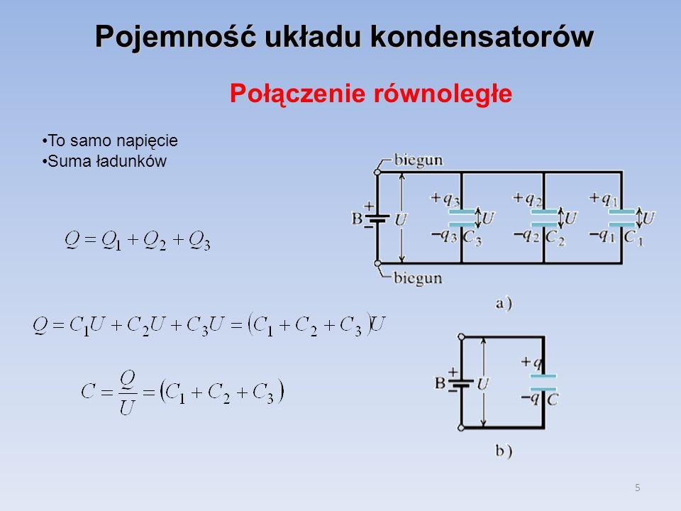 5 Pojemność układu kondensatorów Połączenie równoległe To samo napięcie Suma ładunków
