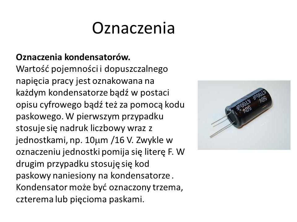 Oznaczenia Oznaczenia kondensatorów. Wartość pojemności i dopuszczalnego napięcia pracy jest oznakowana na każdym kondensatorze bądź w postaci opisu c