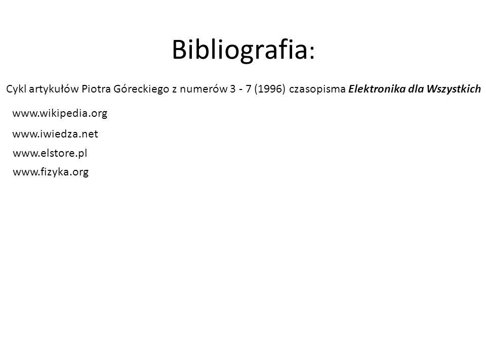 Bibliografia : Cykl artykułów Piotra Góreckiego z numerów 3 - 7 (1996) czasopisma Elektronika dla Wszystkich www.wikipedia.org www.iwiedza.net www.els
