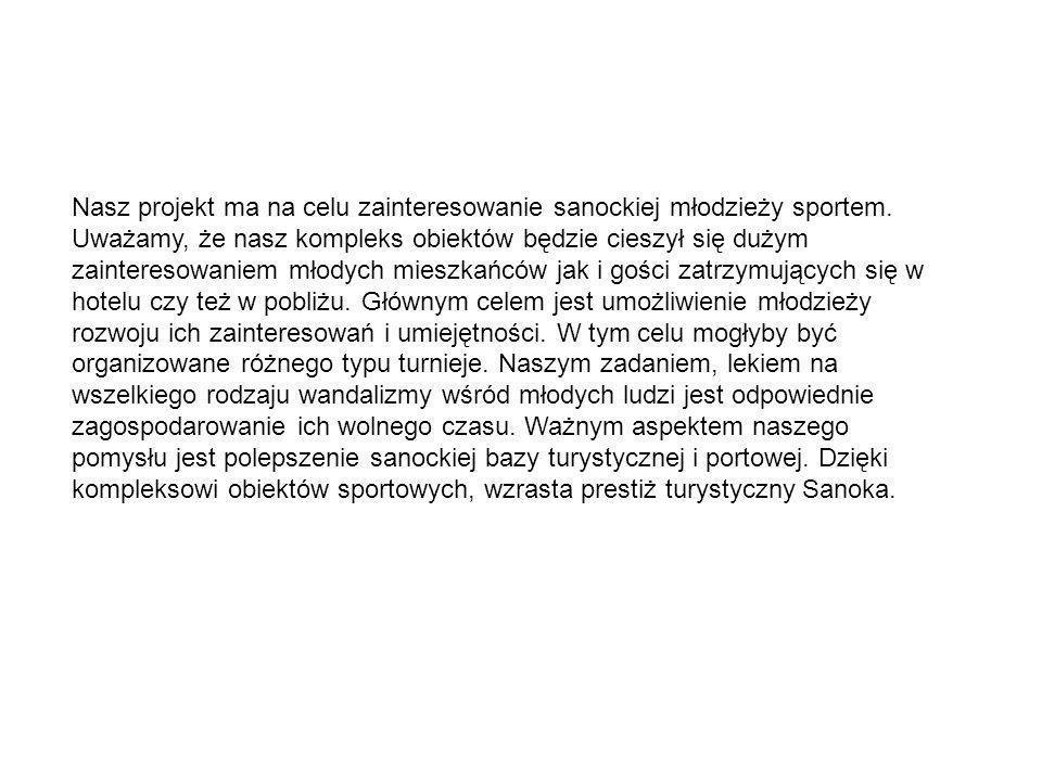 Nasz projekt ma na celu zainteresowanie sanockiej młodzieży sportem. Uważamy, że nasz kompleks obiektów będzie cieszył się dużym zainteresowaniem młod