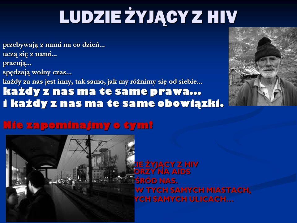 LUDZIE ŻYJĄCY Z HIV przebywają z nami na co dzień...