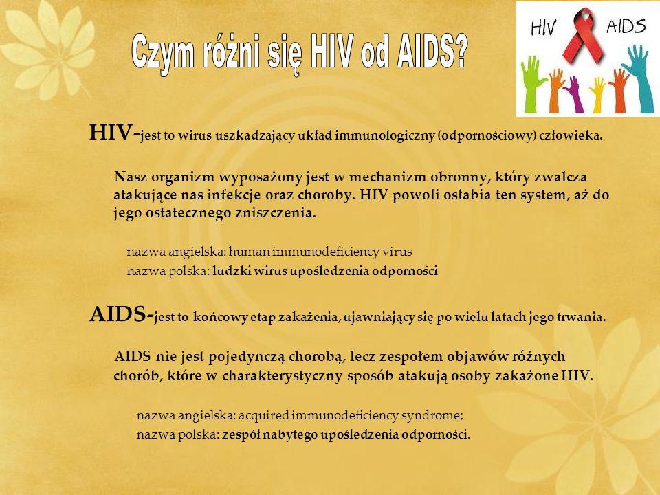 HIV- jest to wirus uszkadzający układ immunologiczny (odpornościowy) człowieka. Nasz organizm wyposażony jest w mechanizm obronny, który zwalcza ataku