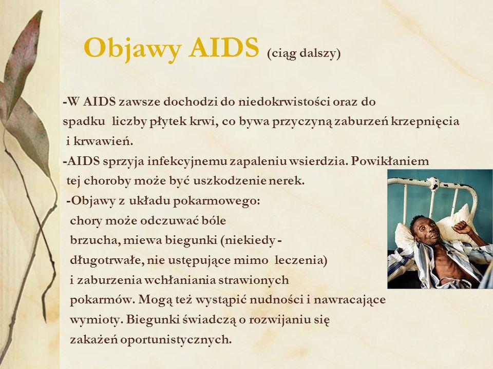 Objawy AIDS (ciąg dalszy) -W AIDS zawsze dochodzi do niedokrwistości oraz do spadku liczby płytek krwi, co bywa przyczyną zaburzeń krzepnięcia i krwawień.