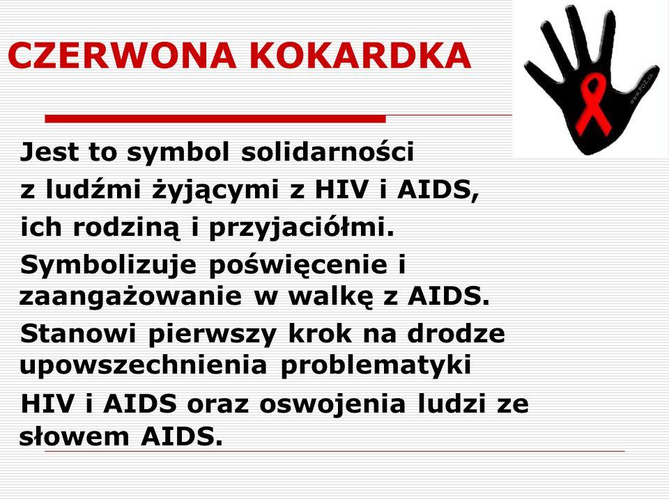 CZERWONA KOKARDKA Jest to symbol solidarności z ludźmi żyjącymi z HIV i AIDS, ich rodziną i przyjaciółmi. Symbolizuje poświęcenie i zaangażowanie w wa