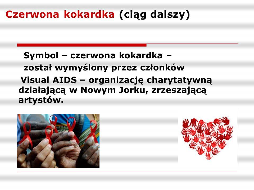 Czerwona kokardka (ciąg dalszy) Symbol – czerwona kokardka – został wymyślony przez członków Visual AIDS – organizację charytatywną działającą w Nowym