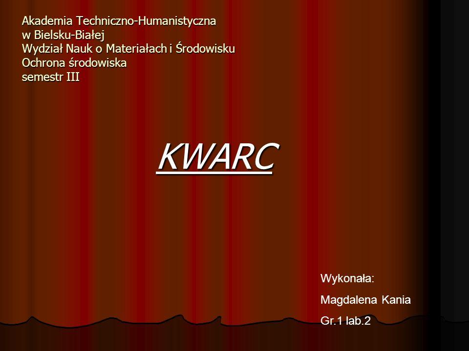 Akademia Techniczno-Humanistyczna w Bielsku-Białej Wydział Nauk o Materiałach i Środowisku Ochrona środowiska semestr III KWARC Wykonała: Magdalena Ka