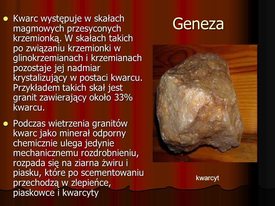 Geneza Kwarc występuje w skałach magmowych przesyconych krzemionką. W skałach takich po związaniu krzemionki w glinokrzemianach i krzemianach pozostaj
